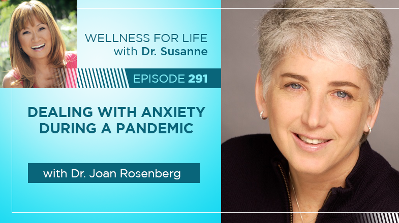 Dealing with Anxiety During a Pandemic with Dr. Joan Rosenberg